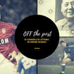 Off the Post 7: dieci articoli di calcio che potresti non aver letto nell'ultima settimana